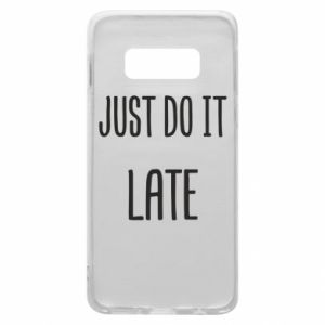 "Etui na Samsung S10e Nadruk z napisem ""Just do it later"""