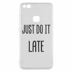 "Etui na Huawei P10 Lite Nadruk z napisem ""Just do it later"""