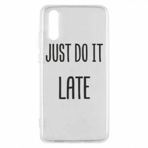 """Etui na Huawei P20 Nadruk z napisem """"Just do it later"""""""