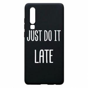 """Etui na Huawei P30 Nadruk z napisem """"Just do it later"""""""