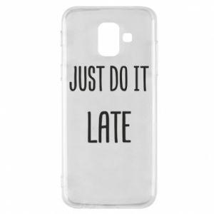 """Etui na Samsung A6 2018 Nadruk z napisem """"Just do it later"""""""