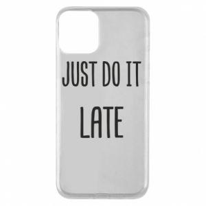"""Etui na iPhone 11 Nadruk z napisem """"Just do it later"""""""