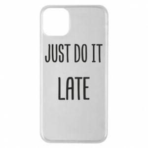 """Etui na iPhone 11 Pro Max Nadruk z napisem """"Just do it later"""""""