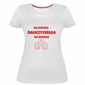 Damska premium koszulka Najlepsza nauczycielka na świecie