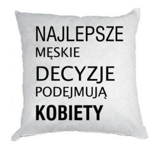 Pillow The best men's decisions... - PrintSalon