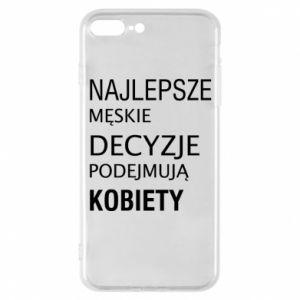 Phone case for iPhone 7 Plus The best men's decisions... - PrintSalon