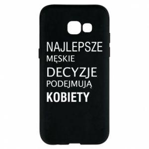 Phone case for Samsung A5 2017 The best men's decisions... - PrintSalon