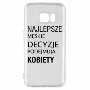 Phone case for Samsung S7 The best men's decisions... - PrintSalon