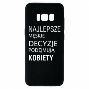 Phone case for Samsung S8 The best men's decisions... - PrintSalon