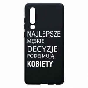 Phone case for Huawei P30 The best men's decisions... - PrintSalon