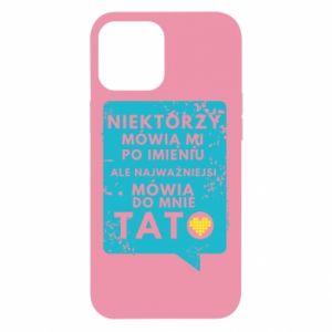 Etui na iPhone 12 Pro Max Najwazniejsi mowia do mnie tato
