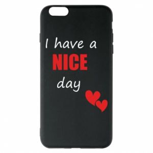 Etui na iPhone 6 Plus/6S Plus Napis: I have a nice day
