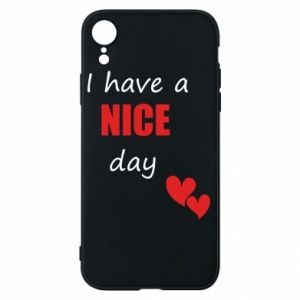 Etui na iPhone XR Napis: I have a nice day