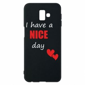 Etui na Samsung J6 Plus 2018 Napis: I have a nice day