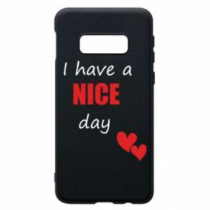 Etui na Samsung S10e Napis: I have a nice day