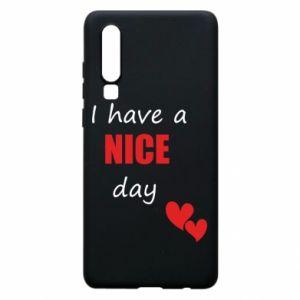 Etui na Huawei P30 Napis: I have a nice day