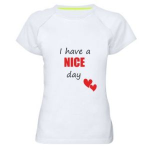 Damska koszulka sportowa Napis: I have a nice day