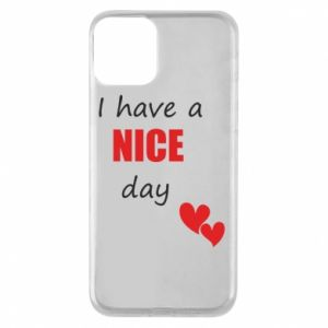 Etui na iPhone 11 Napis: I have a nice day