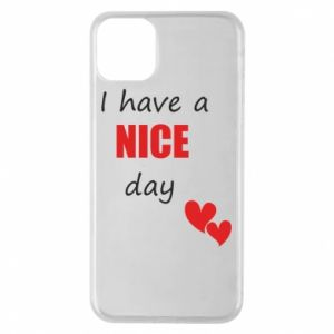 Etui na iPhone 11 Pro Max Napis: I have a nice day