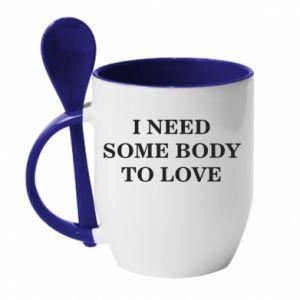 Kubek z ceramiczną łyżeczką Need some body to love