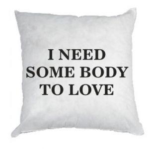 Poduszka Need some body to love