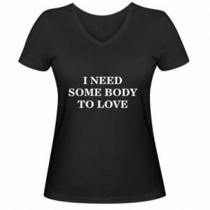 Damska koszulka V-neck Need some body to love