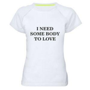 Damska koszulka sportowa Need some body to love