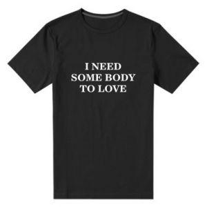Męska premium koszulka Need some body to love
