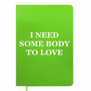 Notes Need some body to love