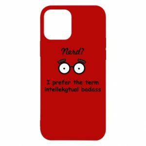 iPhone 12/12 Pro Case Nerd? I prefer the term intellectual badass