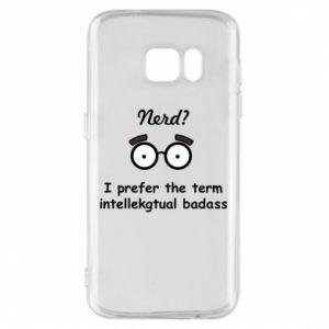 Phone case for Samsung S7 Nerd? I prefer the term intellectual badass