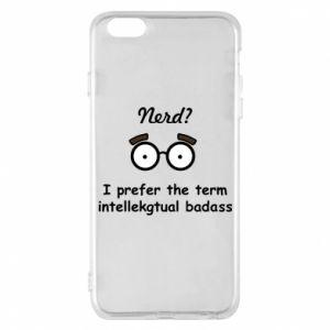 Phone case for iPhone 6 Plus/6S Plus Nerd? I prefer the term intellectual badass