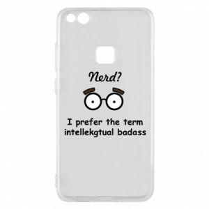 Phone case for Huawei P10 Lite Nerd? I prefer the term intellectual badass