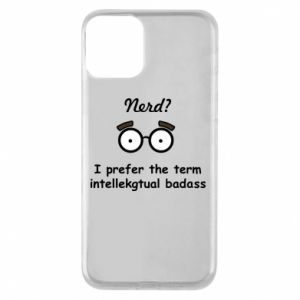 Phone case for iPhone 11 Nerd? I prefer the term intellectual badass