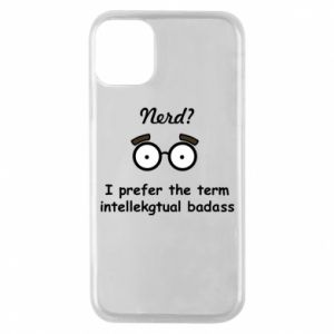 Phone case for iPhone 11 Pro Nerd? I prefer the term intellectual badass