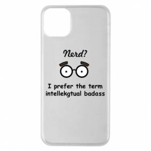 Phone case for iPhone 11 Pro Max Nerd? I prefer the term intellectual badass