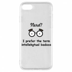 Phone case for iPhone 8 Nerd? I prefer the term intellectual badass