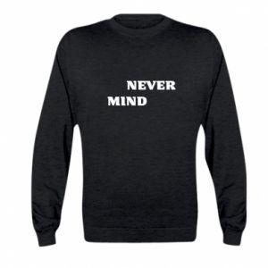 Kid's sweatshirt Never mind