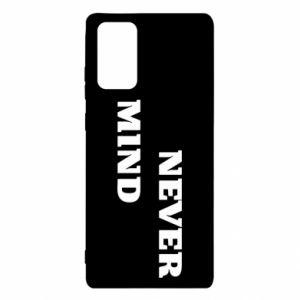 Samsung Note 20 Case Never mind