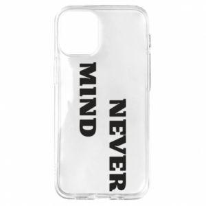 iPhone 12 Mini Case Never mind