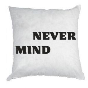 Poduszka Never mind