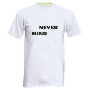Męska koszulka sportowa Never mind