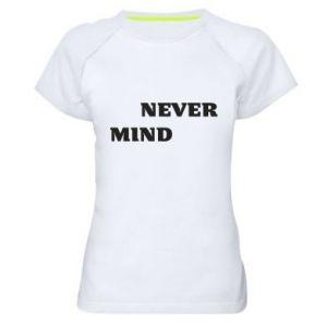 Damska koszulka sportowa Never mind