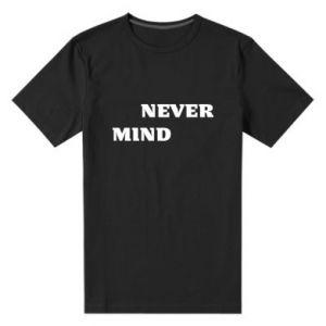 Męska premium koszulka Never mind