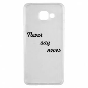 Samsung A3 2016 Case Never say never