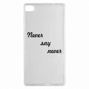 Huawei P8 Case Never say never