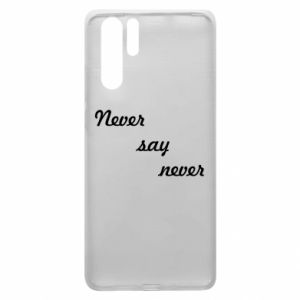 Huawei P30 Pro Case Never say never