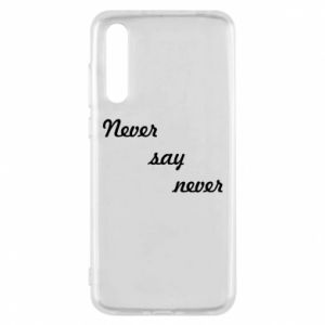 Huawei P20 Pro Case Never say never