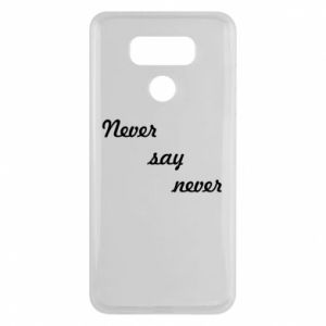 LG G6 Case Never say never