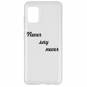 Samsung A31 Case Never say never